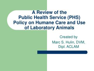 A Review of the Public Health Service PHS Policy on Humane Care and Use of Laboratory Animals
