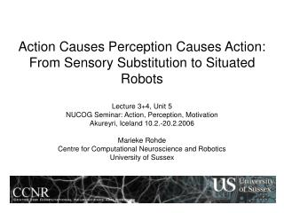 Action Causes Perception Causes Action: From Sensory Substitution to Situated Robots
