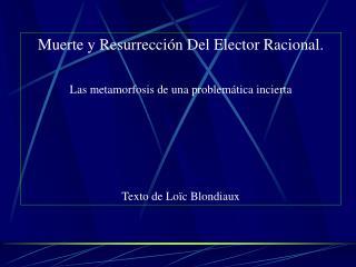 Muerte y Resurrecci n Del Elector Racional.  Las metamorfosis de una problem tica incierta     Texto de Lo c Blondiaux
