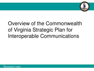Overview of the Commonwealth of Virginia Strategic Plan for Interoperable Communications