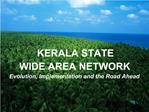 KERALA STATE  WIDE AREA NETWORK Evolution, Implementation and the Road Ahead