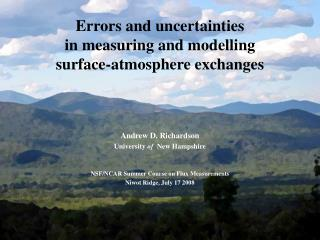 Errors and uncertainties  in measuring and modelling surface-atmosphere exchanges