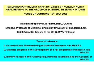 PARLIAMENTARY INQUIRY, CHAIR Dr I Gibson MP NORWICH NORTH ORAL HEARING TO THE GROUP ON SCIENTIFIC RESEARCH INTO ME HOUSE