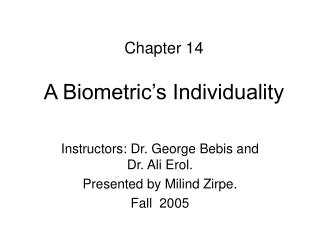 Instructors: Dr. George Bebis and   Dr. Ali Erol. Presented by Milind Zirpe. Fall  2005