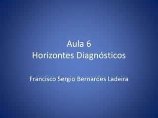 Aula 6 Horizontes Diagn sticos