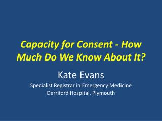 Capacity for Consent - How Much Do We Know About It