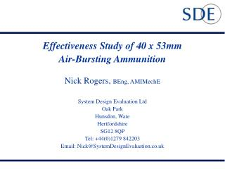 Effectiveness Study of 40 x 53mm  Air-Bursting Ammunition  Nick Rogers, BEng, AMIMechE  System Design Evaluation Ltd Oak