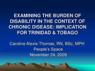 EXAMINING THE BURDEN OF DISABILITY IN THE CONTEXT OF CHRONIC DISEASE: IMPLICATION FOR TRINIDAD  TOBAGO