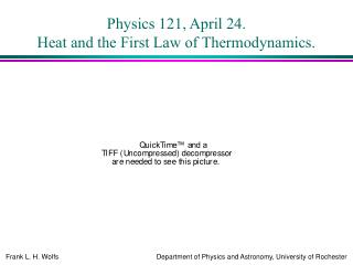 Physics 121, April 24. Heat and the First Law of Thermodynamics.