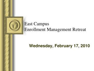 East Campus  Enrollment Management Retreat