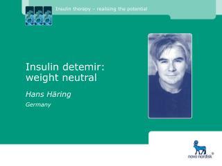 Insulin detemir:  weight neutral