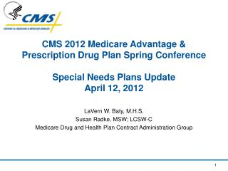 CMS 2012 Medicare Advantage  Prescription Drug Plan Spring Conference  Special Needs Plans Update April 12, 2012