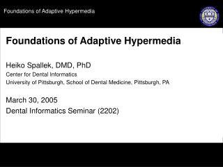 Foundations of Adaptive Hypermedia  Heiko Spallek, DMD, PhD Center for Dental Informatics University of Pittsburgh, Scho