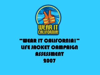 WEAR IT CALIFORNIA  LIFE JACKET CAMPAIGN ASSESSMENT 2007