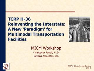 TCRP H-36 Reinventing the Interstate:  A New  Paradigm  for Multimodal Transportation Facilities