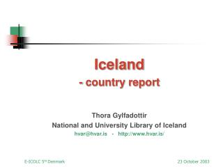 Iceland  - country report   Thora Gylfadottir National and University Library of Iceland hvarhvar.is   -   hvar.is