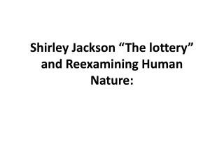 "human morality in the lottery by shirley jackson It caused an uproar upon its publication, but shirley jackson's ""the lottery"" is considered by many to be her most famous work she essentially conceived of the."