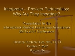 Interpreter   Provider Partnerships: Why Are They Important   Presentation to the International Medical Interpreters Ass