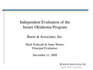Independent Evaluation of the  Insure Oklahoma Program  Burns  Associates, Inc.   Mark Podrazik  Anne Winter, Principal