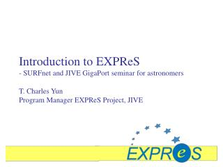 Introduction to EXPReS - SURFnet and JIVE GigaPort seminar for astronomers