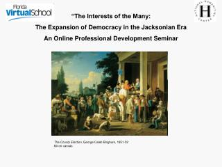 The Interests of the Many: The Expansion of Democracy in the Jacksonian Era  An Online Professional Development Seminar