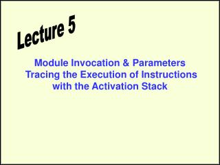 Module Invocation  Parameters  Tracing the Execution of Instructions with the Activation Stack