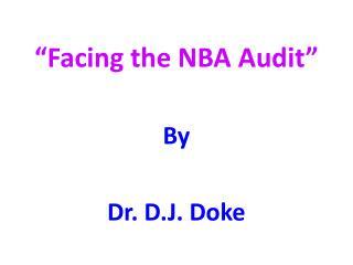 Facing the NBA Audit   By  Dr. D.J. Doke