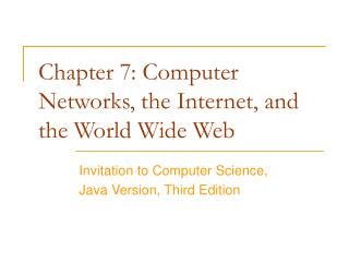 Chapter 7: Computer Networks, the Internet, and the World Wide Web