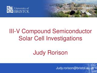 III-V Compound Semiconductor Solar Cell Investigations  Judy Rorison