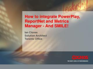 How to integrate PowerPlay, ReportNet and Metrics Manager - And SMILE