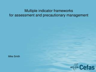Multiple indicator frameworks for assessment and precautionary management