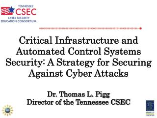 Critical Infrastructure and Automated Control Systems Security: A Strategy for Securing Against Cyber Attacks  Dr. Thoma