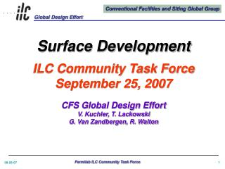 Surface Development  ILC Community Task Force September 25, 2007  CFS Global Design Effort V. Kuchler, T. Lackowski G. V