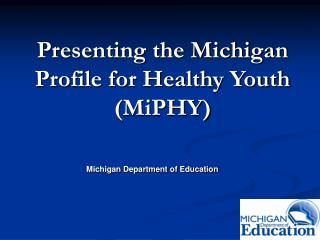 Presenting the Michigan Profile for Healthy Youth MiPHY