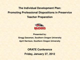 The Individual Development Plan:   Promoting Professional Dispositions in Preservice Teacher Preparation       Presented