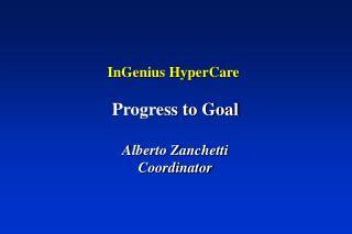 InGenius HyperCare   Progress to Goal  Alberto Zanchetti Coordinator