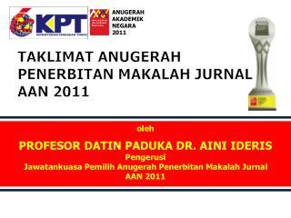 Oleh  PROFESOR DATIN PADUKA DR. AINI IDERIS Pengerusi  Jawatankuasa Pemilih Anugerah Penerbitan Makalah Jurnal AAN 2011