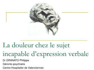 La douleur chez le sujet incapable d expression verbale