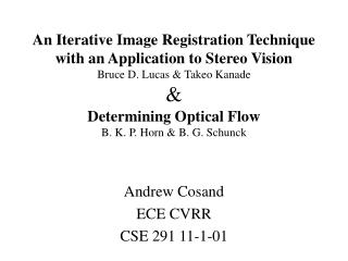 An Iterative Image Registration Technique with an Application to Stereo Vision Bruce D. Lucas  Takeo Kanade  Determining