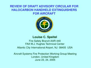Louise C. Speitel Fire Safety Branch AAR-440 FAA W.J. Hughes Technical Center Atlantic City International Airport, NJ  0