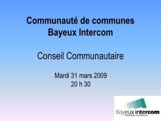 Communaut  de communes Bayeux Intercom  Conseil Communautaire