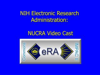 NIH Electronic Research Administration:   NUCRA Video Cast