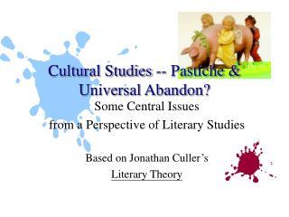 Cultural Studies -- Pastiche  Universal Abandon
