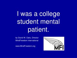 I was a college student mental patient.