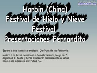 Harbin China Festival de Hielo y Nieve Festival  Presentaciones Fernandito