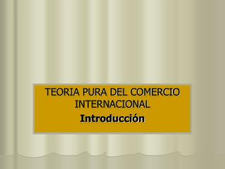 TEORIA PURA DEL COMERCIO INTERNACIONAL Introducci n