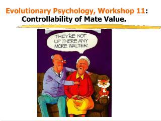 Evolutionary Psychology, Workshop 11:  Controllability of Mate Value.