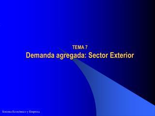 TEMA 7  Demanda agregada: Sector Exterior