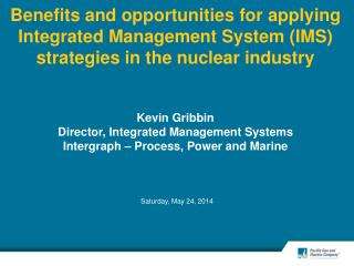Benefits and opportunities for applying Integrated Management System IMS strategies in the nuclear industry   Kevin Grib