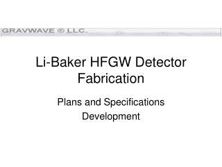 Li-Baker HFGW Detector Fabrication
